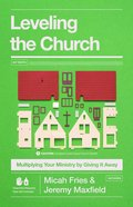 Leveling the Church: Multiplying Your Ministry By Giving It Away Paperback