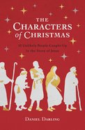 The Characters of Christmas: 10 Unlikely People Caught Up in the Story of Jesus Paperback