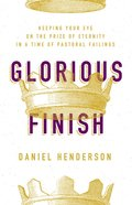 Glorious Finish: Seeking His Kingdom First in a Time of Pastoral Failings Paperback