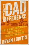 The Dad Difference: The 4 Most Important Gifts You Can Give to Your Kids Paperback