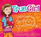 True Girl: Discover the Secrets of True Beauty Paperback