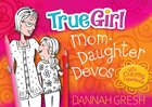 True Girl Mom Daughter Devos (With Coloring Experience) Paperback