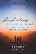 Shepherding Women in Pain: Real Women, Real Issues, and What You Need to Know to Truly Help Paperback