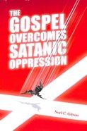 Gospel Overcomes Satanic Oppression Paperback