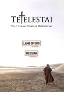 Tetelestai Episodes 7 & 8 (Lamb Of God & Messiah) DVD