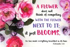 Poster Small: Flowers Do Not Think of Competing... Poster