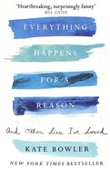 Everything Happens For a Reason and Other Lies I've Loved Paperback