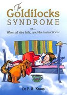 The Goldilocks Syndrome: When All Else Fails, Read the Instructions! Paperback