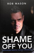 Shame Off You: Unshaming Mental Health Struggles Paperback