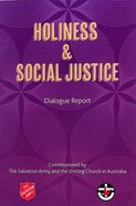 Holiness & Social Justice: Dialogue Report Commissioned By the Salvation Army and the Uniting Church in Australia Paperback