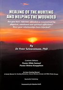 Healing of the Hurting and Helping the Wounded: Are You Hurt, Rejected, Offended and Traumatised By Physical, Emotional and Spiritual Afflictions? Hav Paperback