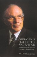 Courageous For Truth and Justice: A Tribute to the Life and Work of David Charles Mitchell Paperback