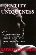 Identity and Uniqueness: Discovering What and Who You Really Are Paperback