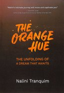The Orange Hue: The Unfolding of a Dream That Awaits Paperback