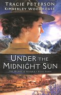 Under the Midnight Sun (#03 in The Heart Of Alaska Series) Paperback
