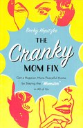 "The Cranky Mom Fix: Get a Happier, More Peaceful Home By Slaying the ""Momster"" in All of Us Paperback"