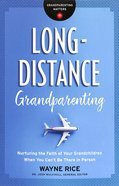 Long-Distance Grandparenting: Nurturing the Faith of Your Grandchildren When You Can't Be There in Person Paperback