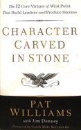 Character Carved in Stone: The 12 Core Virtues of West Point That Build Leaders and Produce Success Hardback