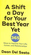 A Shift a Day For Your Best Year Yet: 365 Ways to Improve Your Life, Career, and Relationships Paperback
