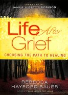 Life After Grief: Choosing the Path to Healing Paperback