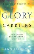 Glory Carriers: How to Host His Presence Every Day Paperback