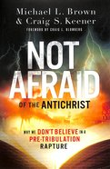 Not Afraid of the Antichrist: Why We Don't Believe in a Pre-Tribulation Rapture Paperback