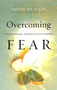 Overcoming Fear: The Supernatural Strategy to Live in Freedom Paperback