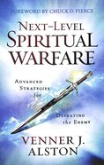 Next-Level Spiritual Warfare: Advanced Strategies For Defeating the Enemy Paperback