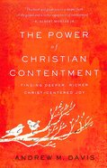 The Power of Christian Contentment: Finding Deeper, Richer Christ-Centered Joy Paperback