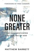 None Greater: The Undomesticated Attributes of God Paperback