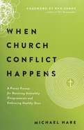 When Church Conflict Happens: A Proven Process For Resolving Unhealthy Disagreements and Embracing Healthy Ones Paperback