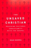 The Unsaved Christian: Reaching Cultural Christians With the Gospel Paperback