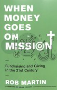 When Money Goes on Mission: Fundraising and Giving in the 21St Century Paperback
