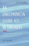 An Uncommon Guide to Retirement: Finding God's Purpose For the Next Season of Life Paperback