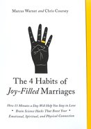 The 4 Habits of Joy-Filled Marriages: How 15 Minutes a Day Will Help You Stay in Love Paperback