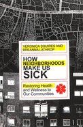 How Neighborhoods Make Us Sick: Restoring Health and Wellness to Our Communities Paperback
