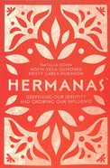 Hermanas: Deepening Our Identity and Growing Our Influence Paperback