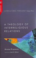 Intercultural Theology: A Theology of Interreligious Relations (#03 in Missiological Engagements Series) Hardback