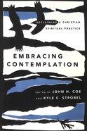 Embracing Contemplation: Reclaiming a Christian Spiritual Practice Paperback
