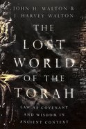 The Lost World of the Torah: Law as Covenant and Wisdom in Ancient Context Paperback