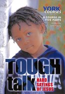 Tough Talk: Hard Sayings of Jesus (Course Booklet) (York Courses Series) Booklet
