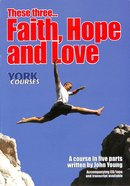 These Three... Faith, Hope and Love (Course Booklet) (York Courses Series) Booklet