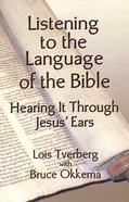 Listening to the Language of the Bible: Hearing It Through Jesus' Ears Paperback