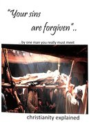 Your Sins Are Forgiven...By One Man You Really Must Meet: Christianity Explained Booklet