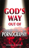 God's Way Out of Pornography Paperback