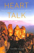 Heart Talk: The Give and Take of Communication With God Paperback