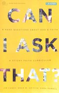 Can I Ask That? #01 : 8 Hard Questions About God & Faith (Leaders Guide) (Sticky Faith Curriculum Series) Paperback