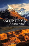 The Ancient Road Rediscovered: What the Early Church Knew Paperback