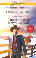 A Country Courtship: Courting the Cowboy; Her Hill Country Cowboy (2 Books in 1) (Love Inspired Series Historical) Mass Market