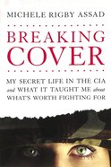 Breaking Cover: My Secret Life in the Cia and What It Taught Me About What's Worth Fighting For Paperback